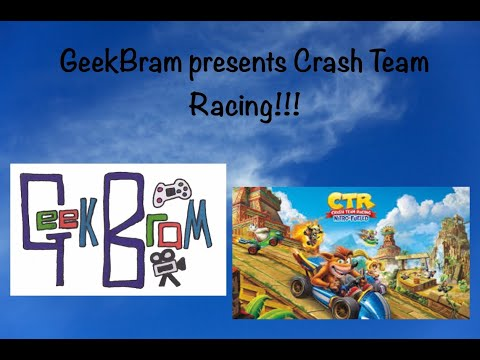 GeekBram presents Crash Team Racing Family Gameplay!!!