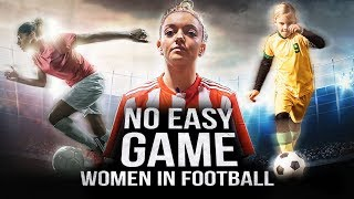 Are You Ready For The Rise Of Women's Football? | Women In Football : No Easy Game Documentary