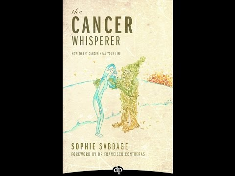Sophie Sabbage The Cancer Whisperer- How To Let Cancer Heal Your Life