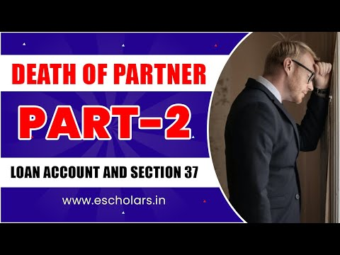 #2 | Death of Partner (Part :2) : Loan account and section 37