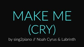 Make Me (Cry) [Piano Karaoke Instrumental] Noah Cyrus & Labrinth