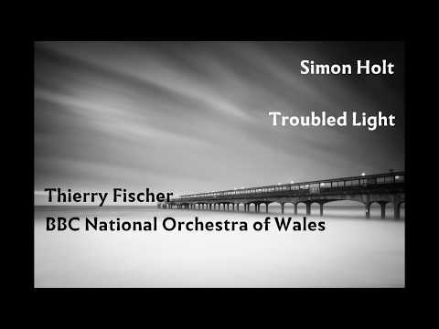Simon Holt: Troubled Light [Fischer-BBC NOW]