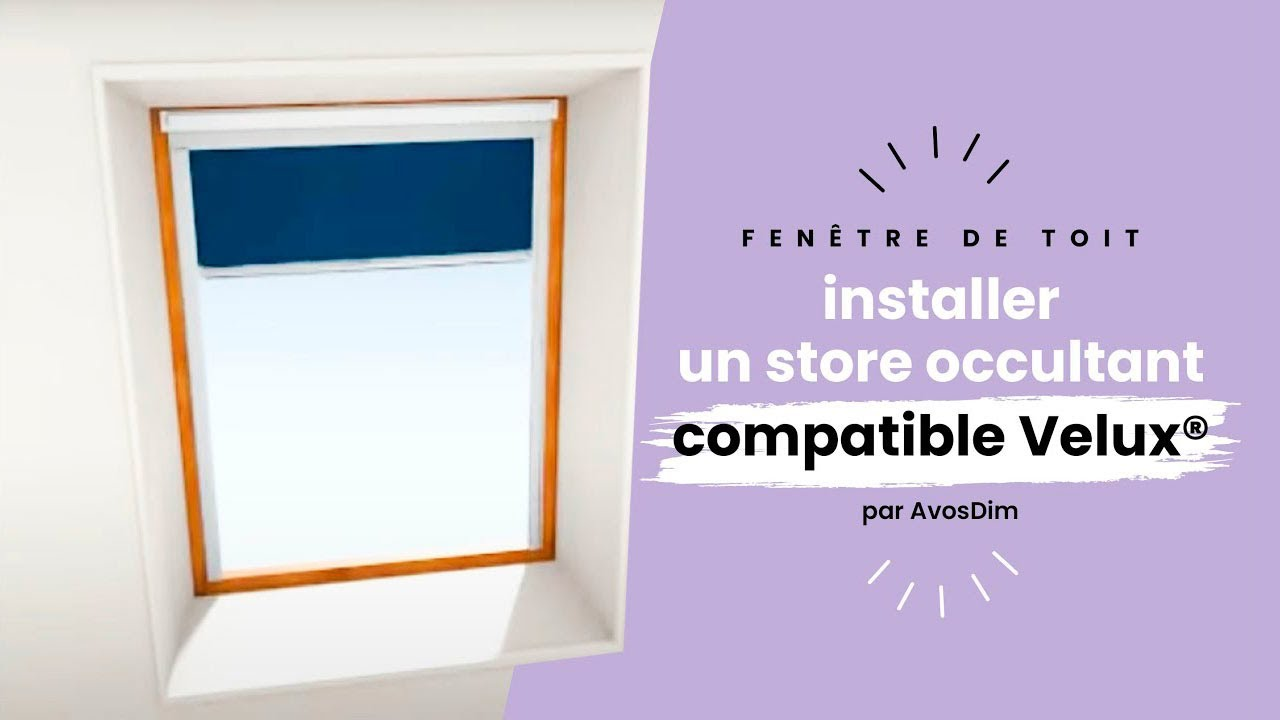 Comment Installer Votre Store Occultant Compatible Velux