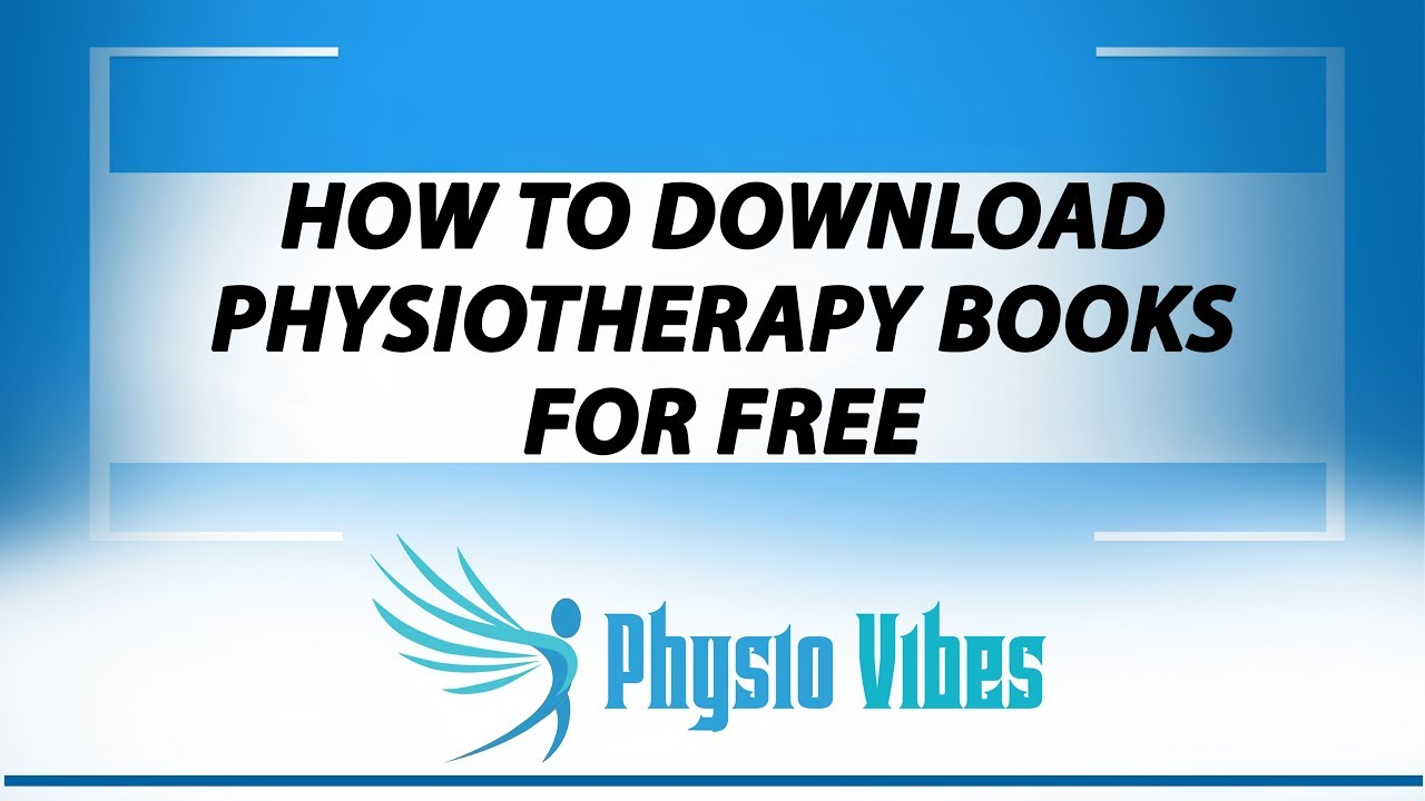 HOW TO DOWNLOAD PHYSIOTHERAPY BOOKS FOR FREE