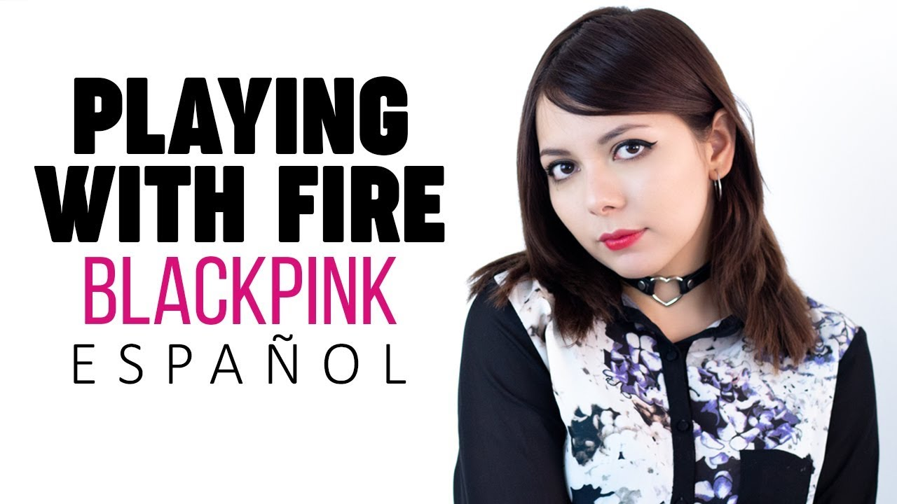 Playing With Fire Cover Espanol Blackpink