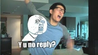 WHY U NO REPLY!!!!