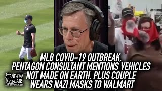 MLB Covid-19 Outbreak, Pentagon Consultant: Vehicles Not Made On Earth, Plus Couple Wears Nazi Masks
