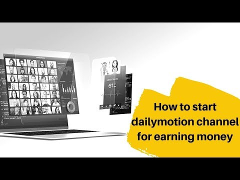 How to start dailymotion channel with new rule for earning money