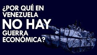 ¿Por qué en Venezuela NO hay guerra económica? Primera Parte