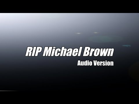 Michael Brown RIP (AUDIO ONLY VERSION)