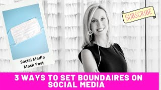 Mask Posts on Social Media Trigger Negativity | How to Set Healthy Boundaries For Your Well Being