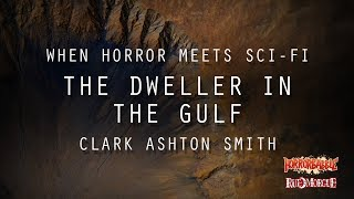 """The Dweller in the Gulf"" by Clark Ashton Smith (When Horror Meets Sci-Fi)"