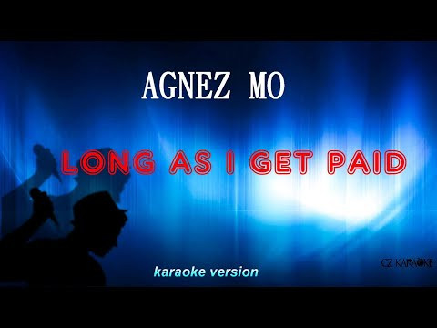 AGNEZ Mo - Long As I Get Paid - (karaoke)