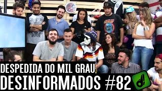 DESPEDIDA DO MIL GRAU - DESINFORMADOS #82