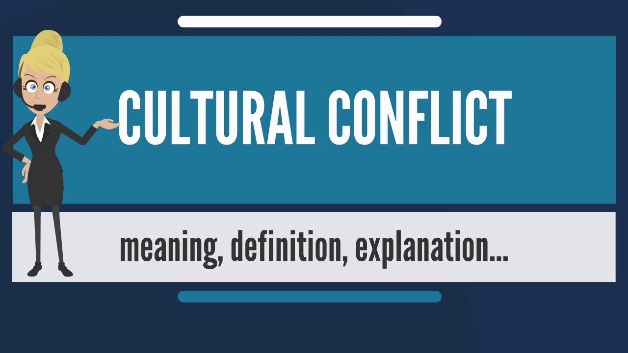 What Is Cultural Conflict What Does Cultural Conflict Mean
