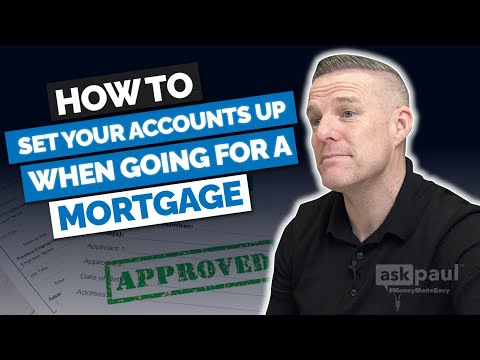 How to set up accounts when going for a Mortgage