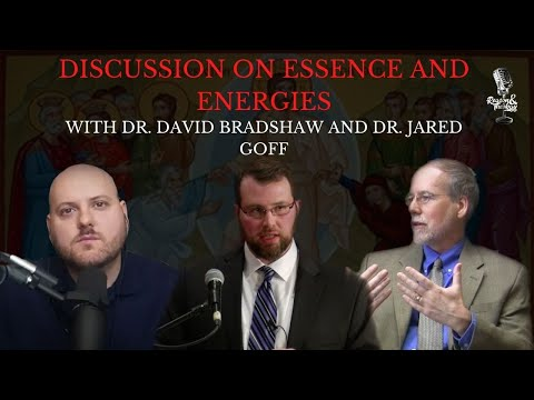Dr. David Bradshaw and Dr. Jared Goff - Discussion on Essence and Energies with Michael Lofton