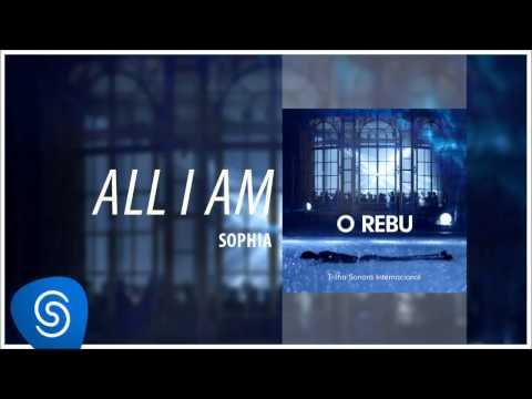 Sophia - All I Am (O Rebu - Trilha Sonora Internacional) [Áudio Oficial]