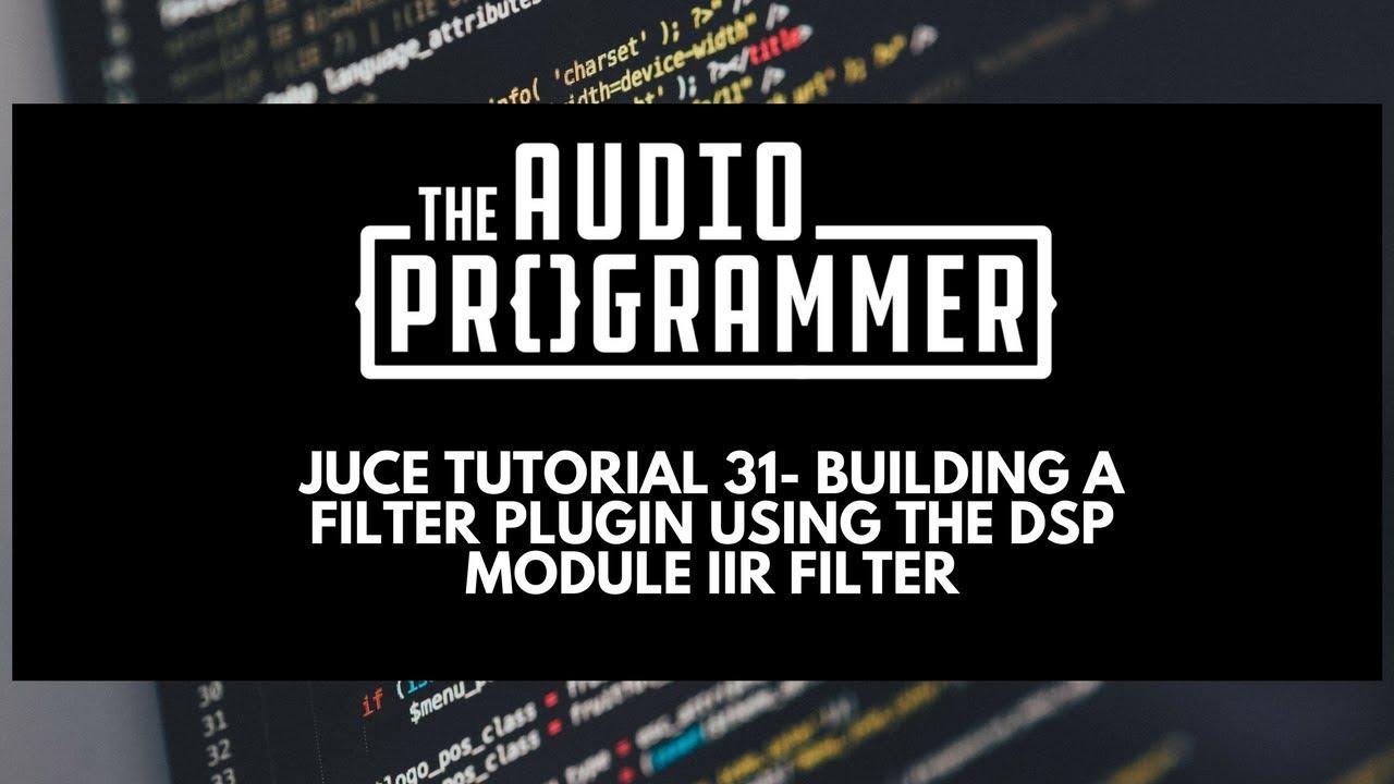Juce Tutorial 31- Building a Filter Plugin Using the DSP Module IIR Filter