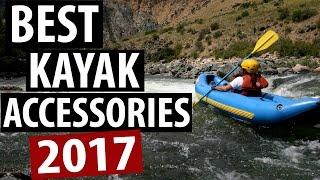 Kayaking Gear - Best Kayak Accessories - Top 5 Kayaking Accessories for 2017