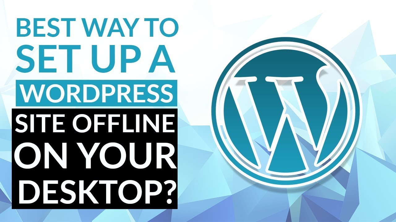 What S The Best Way To Set Up A Wordpress Site Offline On Your Desktop Youtube