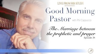 GMP Episode 26: The Marriage between the Prophetic and Prayer -with Philip Cappuccio