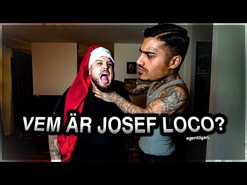 VEM ÄR JOSEF LOCO EGENTLIGEN?!