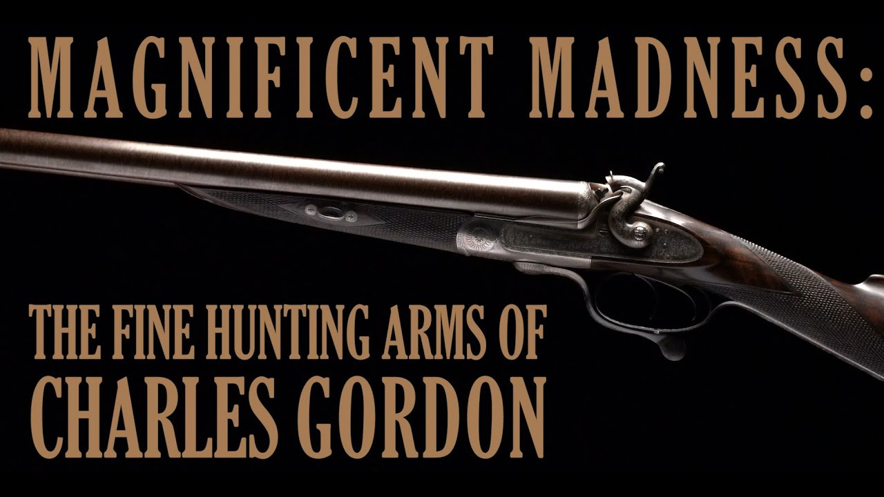 Magnificent Madness: The Fine Hunting Arms of Charles Gordon