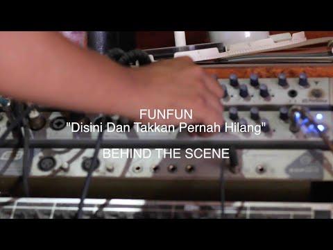 FunFun - Disini Dan Takkan Pernah Hilang (behind the scene)