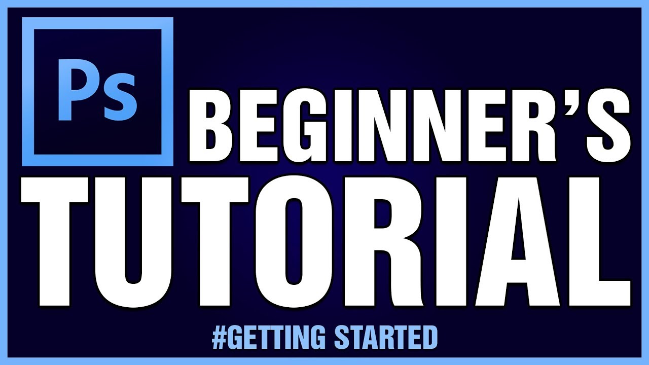 Adobe Photoshop Tutorials: Basic Guides For Beginners | Getting Started Part 1