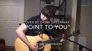 Point to You - We Are Messengers (Acoustic Cover by Drew Greenway)