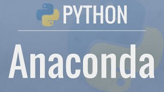 Python Tutorial: Anaconda - Installation and Using Conda