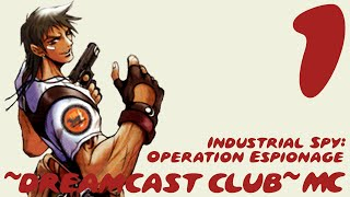 ~Dreamcast Club: Industrial Spy: Operation Espionage~ Pt. 1