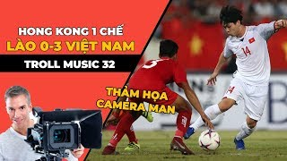 TROLL MUSIC 32: Việt Nam củ hành Lào 3-0 | Hong Kong 1 chế