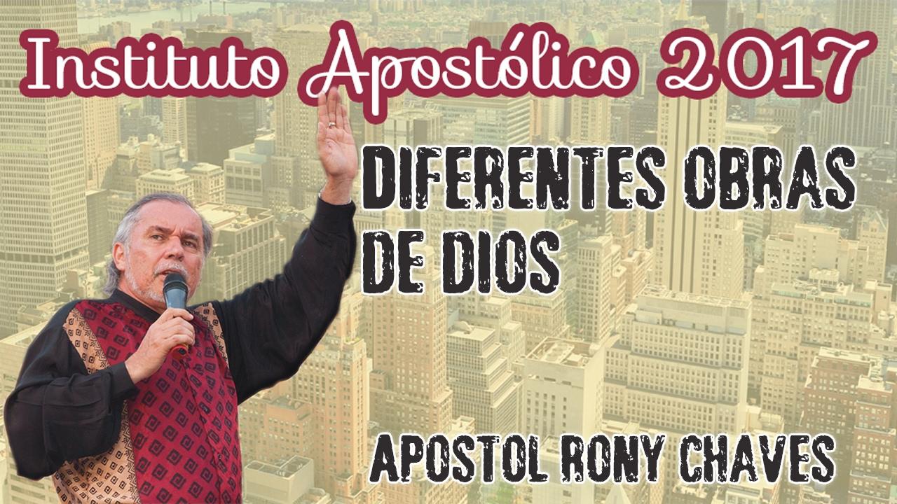 Apóstol Rony Chaves - Diferentes obras de Dios - Instituto Apostólico 2017 - Día 28
