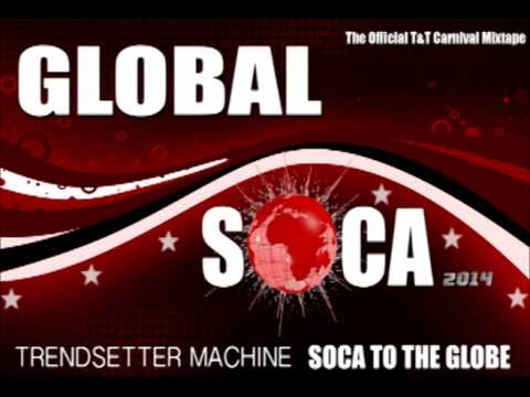 GLOBAL SOCA 2014 Official T&T Carnival Mixtape   TRENDSETTER MACHINE