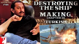Turkish: Destroying the Ship | Making of Thugs Of Hindostan |Chapter 3| Amitabh Bachchan, Aamir Khan