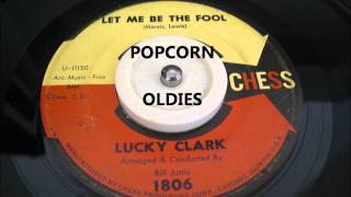 LET ME BE THE FOOL - LUCKY CLARK
