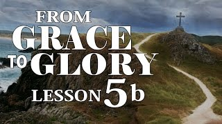 2016 05 04 - From Grace to Glory - Lesson 5b