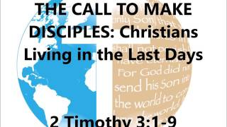 THE CALL TO MAKE DISCIPLES: Christians Living in the Last Days - May 7, 2016
