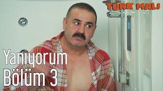 Türk Malı 3. Bölüm - Yanıyorum