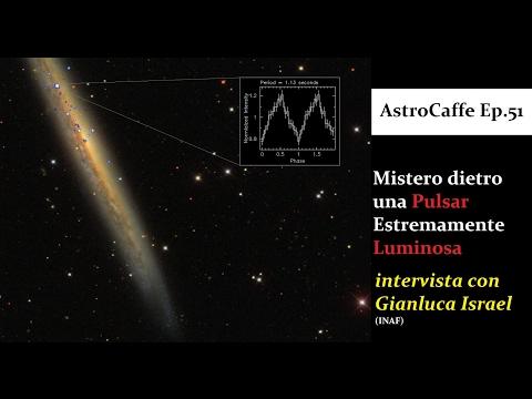 Il Mistero della Pulsar Estremamente Luminosa (con Gianluca Israel)   AstroCaffe Ep.51