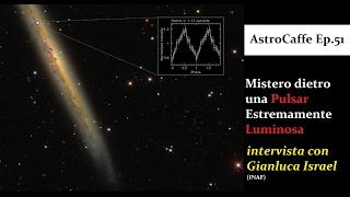 getlinkyoutube.com-Il Mistero della Pulsar Estremamente Luminosa (con Gianluca Israel)   AstroCaffe Ep.51