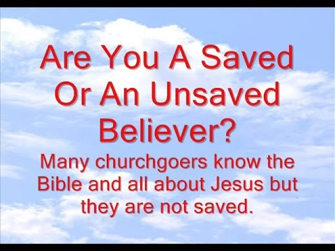 Are You A Saved Or An Unsaved Believer?