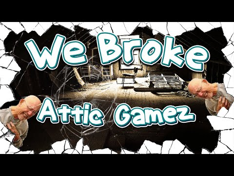 We Broke: Attic Gamez