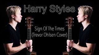 Harry Styles - Sign Of The Times (Trevor Ohlsen Cover)