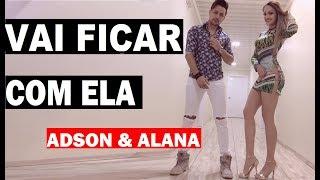 Adson e Alana - VAI FICAR COM ELA ( Web Clipe Fã ) #Sertanejo #Eletronico