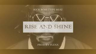 """[FREE] Rick Ross Type Beat - """"Rise and Shine feat Drake"""" (Prod. By Flexx) 