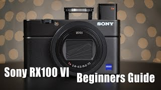 Sony RX100 VI - Beginners Guide - How To Use The Camera