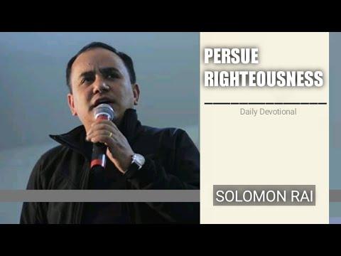 Persue Righteonusness || Solomon Rai || Daily Devotional